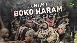 Hunting Boko Haram: Fed-up Nigerian hunters take on Islamic terrorists (RT Documentary) - RUSSIATODAY