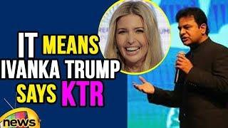 IT Means Ivanka Trump, Says IT Minister KTR At Global Entrepreneurship Summit 2017 | Mango News - MANGONEWS