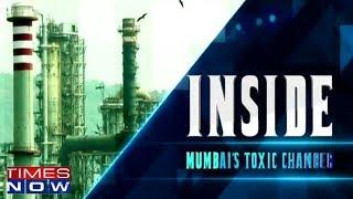 Mumbai's Toxic Chamber | Inside - TIMESNOWONLINE