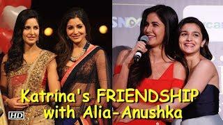 Katrina speaks about FRIENDSHIP with Alia and Anushka - IANSINDIA