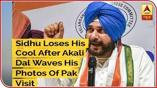 Sidhu Loses His Cool After Akali Dal Waves His Photos Of Pak Visit - ABPNEWSTV