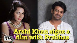 OMG ! Arshi Khan signs a film with Prabhas - IANSLIVE