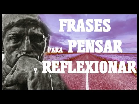 FRASES PARA REFLEXIONAR Y PENSAR