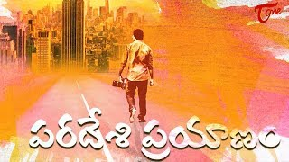 Paradesi Prayanam | Telugu Short Film 2018 | Directed by Klayan A - TeluguOne - TELUGUONE