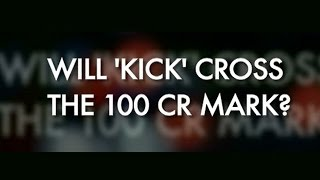 Audience Reaction - Will KICK cross the 100 crore mark?