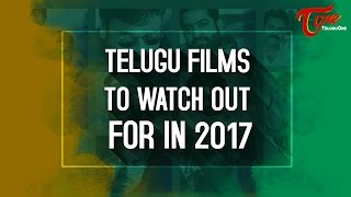Telugu Films To Watch Out For In 2017 | Most Awaited Tollywood Movies - TELUGUONE