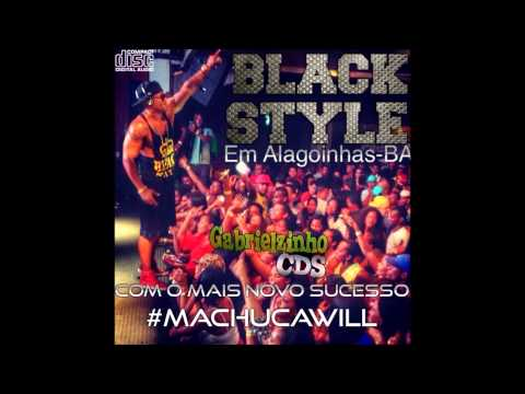 MACHUCA WILL [NOVA] - BLACK STYLE AO VIVO - ALAGOINHAS 2014