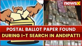 Postal Ballot Papers already Marked for AMMK, Found during I-T Search in Tamil Nadu's Andipatti - NEWSXLIVE