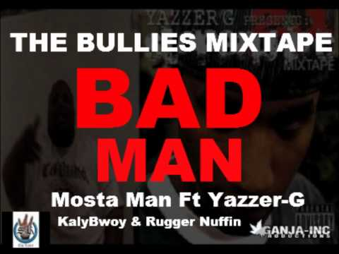 Mosta man Ft Yazzer-G BAD MAN Kalybwoy&Rugger Nuffin(The Bullies Mixtape)(HD1080)