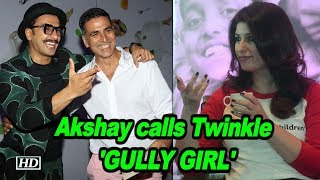 Akshay calls Twinkle 'GULLY Girl', HILARIOUS Reaction of her on 'Apna time Aayega' - BOLLYWOODCOUNTRY