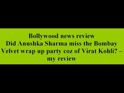 Did Anushka Sharma miss the Bombay Velvet wrap up party coz of Virat Kohli? -- my review