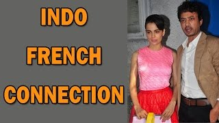 Kangna Ranaut and Irrfan Khan's Indo-French Connection | Bollywood News