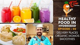 Healthy Food in Hyderabad Episode 2 - Organic Momos, Smoothies, Home Delivery Places - TELUGUONE