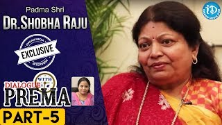 Padma Shri Dr Shobha Raju Exclusive Interview PART 5 | DialogueWithPrema | CelebrationOfLife - IDREAMMOVIES
