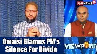 AIMIM Chief: Owasis Blames PM's Silence For Divide | Viewpoint | CNN News18 - IBNLIVE