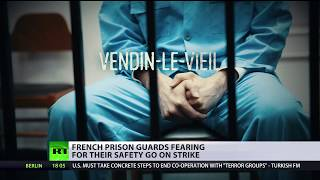 'We are everything they hate': French prison guards fearing for their safety go on strike - RUSSIATODAY