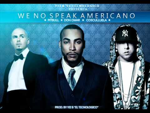 Don Omar, Cosculluela &amp; Pitbull - We No Speak Americano [Prod. By Yei B 'El Tecnologico']