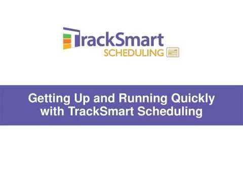 Getting Up and Running Quickly with TrackSmart Scheduling Webinar 8-20-2015