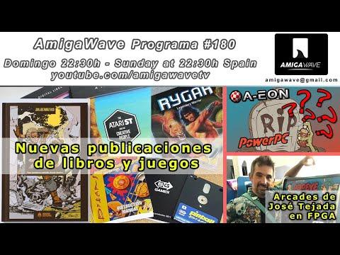 AmigaWave #180 - nuevas publicaciones libros y juegos, arcades fpga Jose Tejada, Rip AEON-PPC ¿?