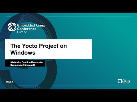 The Yocto Project on Windows - Alejandro Enedino Hernandez Samaniego, Microsoft