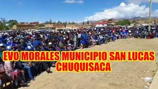 EVO MORALES LLEGÓ HASTÁ  MUNICIPIO DE SAN LUCAS DEPARTAMENTO CHUQUISACA PARA REUNIRSE CON MILITANTES