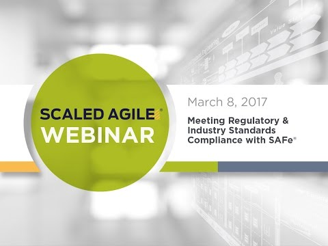 WEBINAR | Meeting Regulatory & Industry Standards Compliance with SAFe®