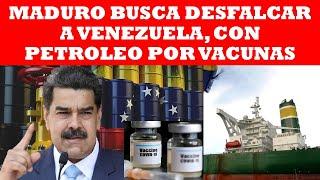 MADURO DESFALCARA VENEZUELA CON PETROLEO POR VACUNAS