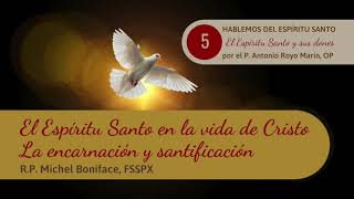 5 El Espi?ritu Santo en la vida de Cristo | La encarnacio?n y santificacio?n | P. Antonio Royo M.