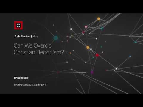 Can We Overdo Christian Hedonism? // Ask Pastor John