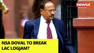 NSA Doval to Break LAC Logjam? | India's Firm on China's Retreat | NewsX - NEWSXLIVE