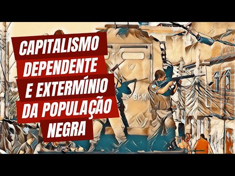 Capitalismo dependente e extermínio da população negra