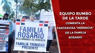 """Equipo del Rumbo de la Tarde comenta sobre la fantasiosa """"herencia"""" de la familia Rosario"""