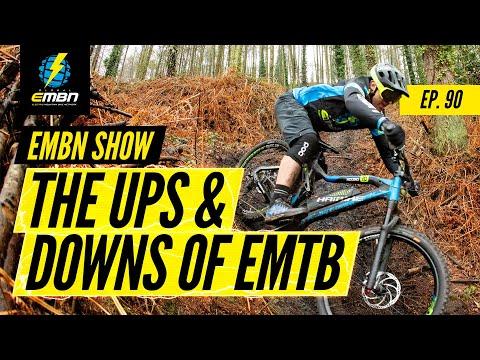 The Ups & Downs Of E-Mountain Biking | EMBN Show Ep. 90
