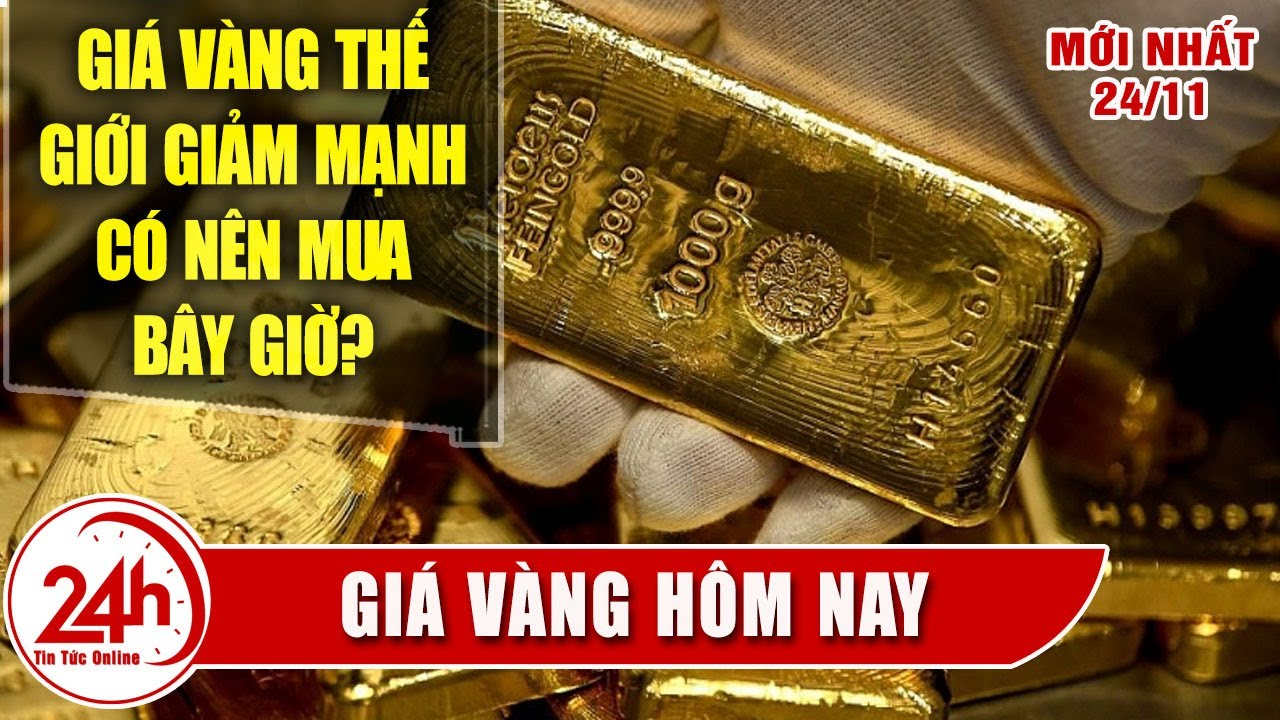Giá vàng hôm nay 24/11 giảm mạnh có nên mua ?Bảng giá vàng 18k Cập nhật mới Tổng hợp giá vàng TT24h