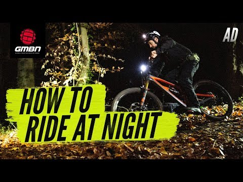 How To Ride At Night | Everything You Need To Know About MTB Riding In The Dark