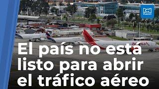 Luis Guillermo Plata asegura que Colombia todavía no está preparada para la reactivación de vuelos