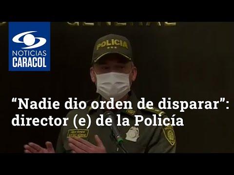 """""""Nadie dio orden de disparar"""", afirma el director (e) de la Policía sobre heridos en Bogotá"""