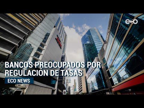Bancos manifiestan preocupación por ley que busca regular tasas de interés y créditos   #EcoNews