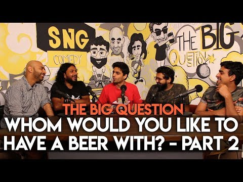 SnG: Whom Would You Like To Have A Beer With? feat. Rohan Joshi   The Big Question S2 Ep12 Part 2
