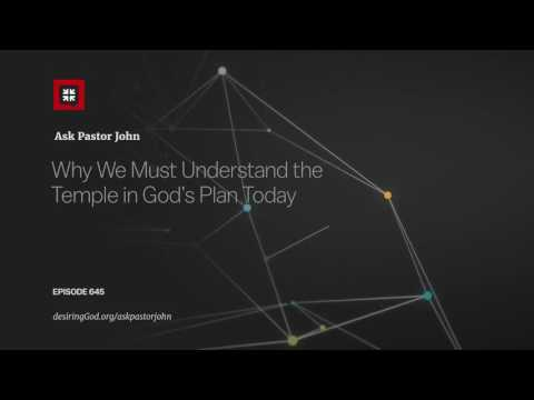 Why We Must Understand the Temple in God's Plan Today // Ask Pastor John