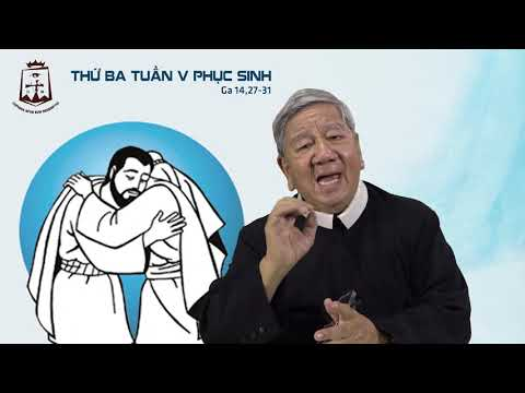 Suy niệm Lời Chúa Thứ Ba Tuần V Phục Sinh (Ga 14,27-31a) - Lm Giuse Nguyễn Tiến Lộc CSsR 21/05/2019