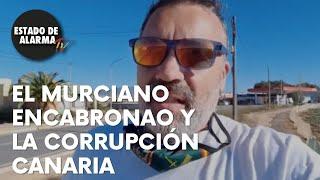 El murciano encabronao y la corrupción canaria