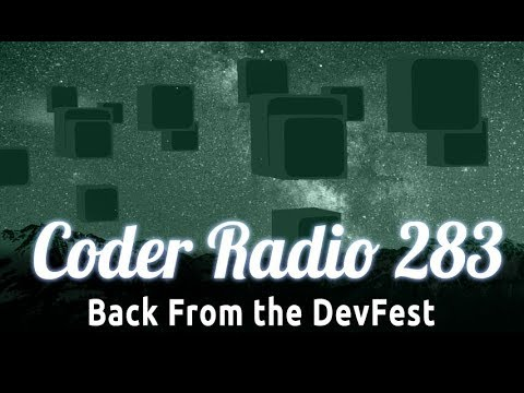 Back From the DevFest | Coder Radio 283