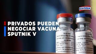 ????????Óscar Ugarte indicó que empresas privadas pueden negociar con Rusia para adquirir vacuna Sputnik V