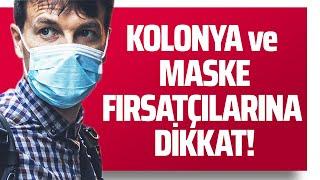 KOLONYA VE MASKE FIRSATÇILARINA DİKKAT!