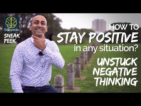 Unstuck Negative Thinking & Stay Positive no matter what - Develop Realistic Positive Thinking