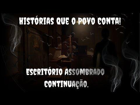 Histórias Que o Povo Conta! ESCRITÓRIO ASSOMBRADO  / CONTINUAÇÃO! Baseada em Fatos Reais!