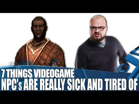 7 Things Videogame NPCs Are Really Sick And Tired Of