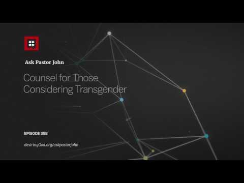 Counsel for Those Considering Transgender // Ask Pastor John