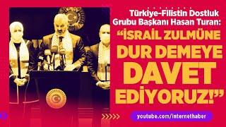 """HASAN TURAN: """"İSRAİL ZULMÜNE DUR DEMEYE DAVET EDİYORUZ!"""""""